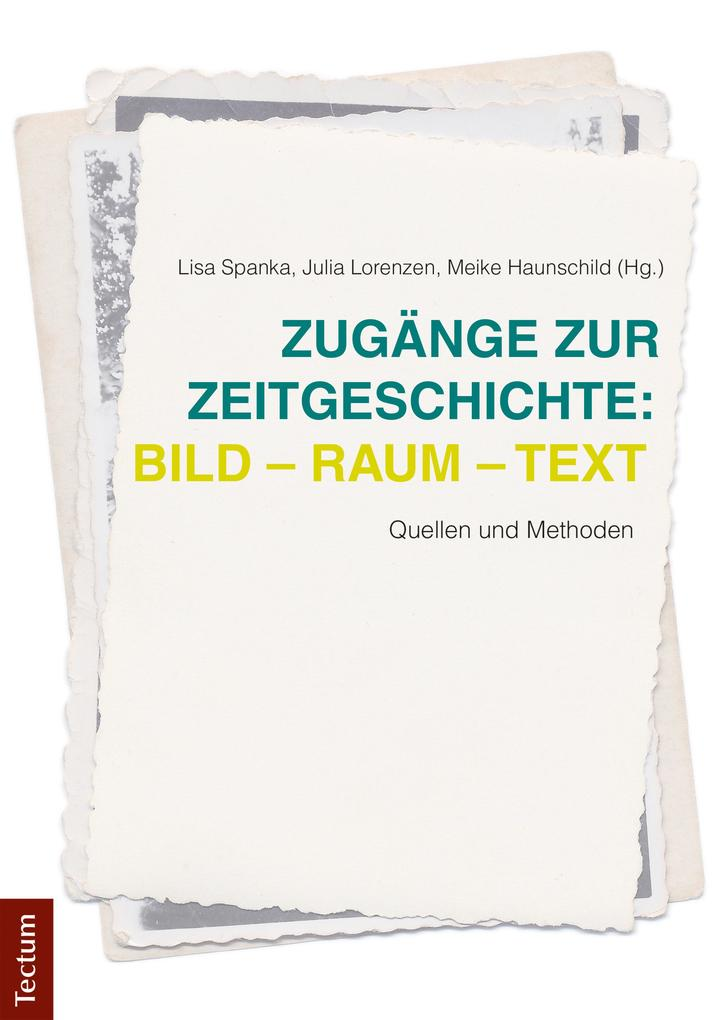 Zugänge zur Zeitgeschichte: Bild - Raum - Text ...