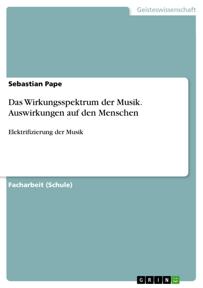 Das Wirkungsspektrum der Musik. Auswirkungen au...