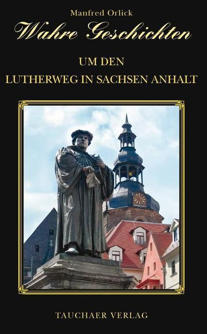 Wahre Geschichten um den Lutherweg in Sachsen-A...