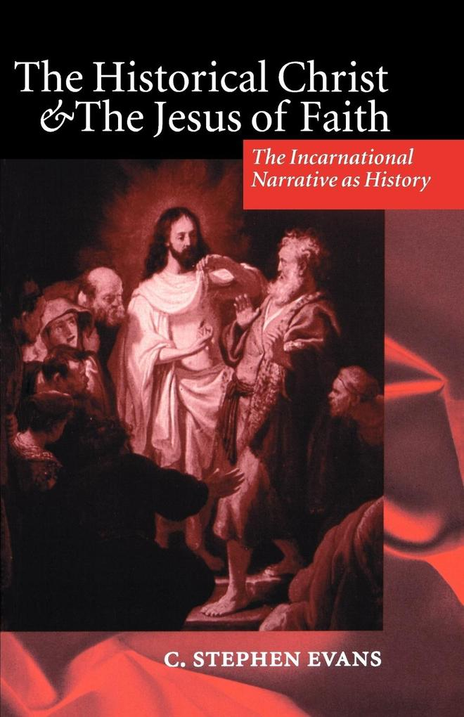 The Historical Christ & the Jesus of Faith ' the Incarnational Narrative as History ' als Buch