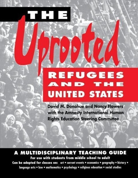 The Uprooted: Refugees and the United States: A Multidisciplinary Teaching Guide als Taschenbuch