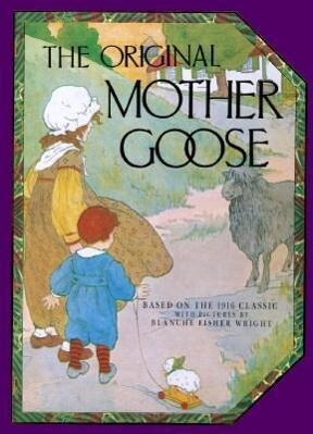 The Original Mother Goose: Based on the 1916 Classic als Buch