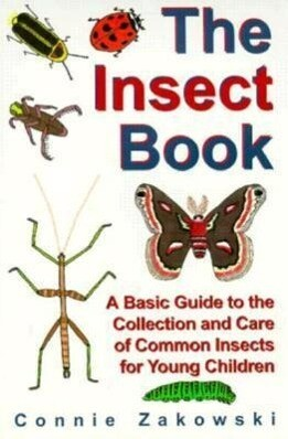 The Insect Book: A Basic Guide to the Collection and Care of Common Insects for Young Children als Taschenbuch