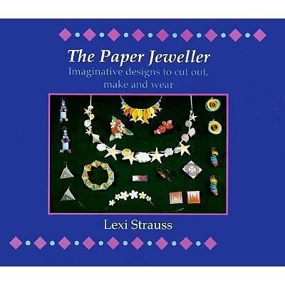 The Paper Jeweller: Imaginative Designs to Cut Out, Make and Wear als Taschenbuch