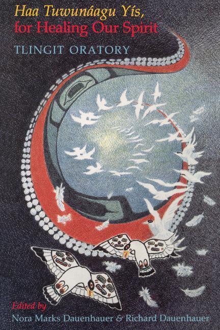 Haa Tuwunáagu Yís, for Healing Our Spirit: Tlingit Oratory als Taschenbuch
