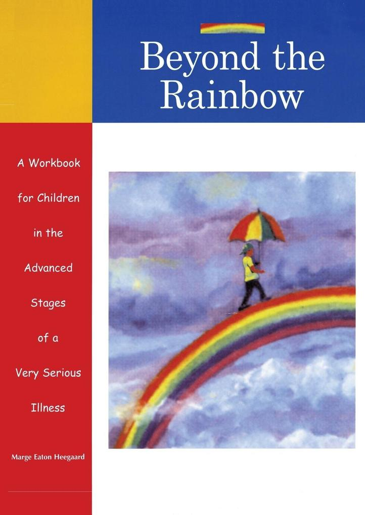 Beyond the Rainbow: A Workbook for Children in the Advanced Stages of a Very Serious Illness als Taschenbuch