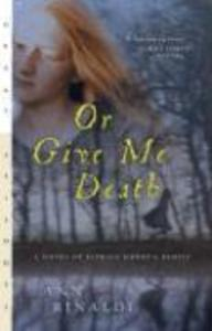 Or Give Me Death: A Novel of Patrick Henry's Family als Taschenbuch