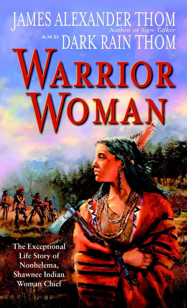 Warrior Woman: The Exceptional Life Story of Nonhelema, Shawnee Indian Woman Chief als Taschenbuch