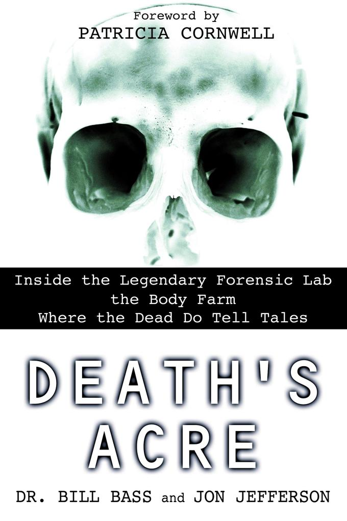 Death's Acre: Inside the Legendary Forensic Lab the Body Farm Where the Dead Do Tell Tales als Taschenbuch