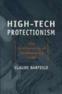 High-Tech Protectionism: The Irrationality of Anti-Dumping Laws als Taschenbuch