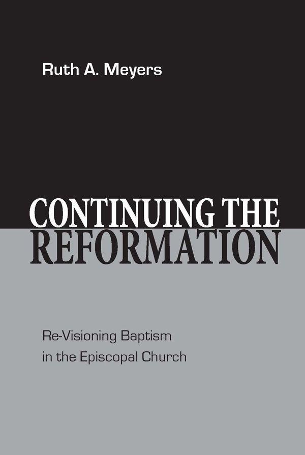 Continuing the Reformation: Re-Visioning Baptism in the Episcopal Church als Buch