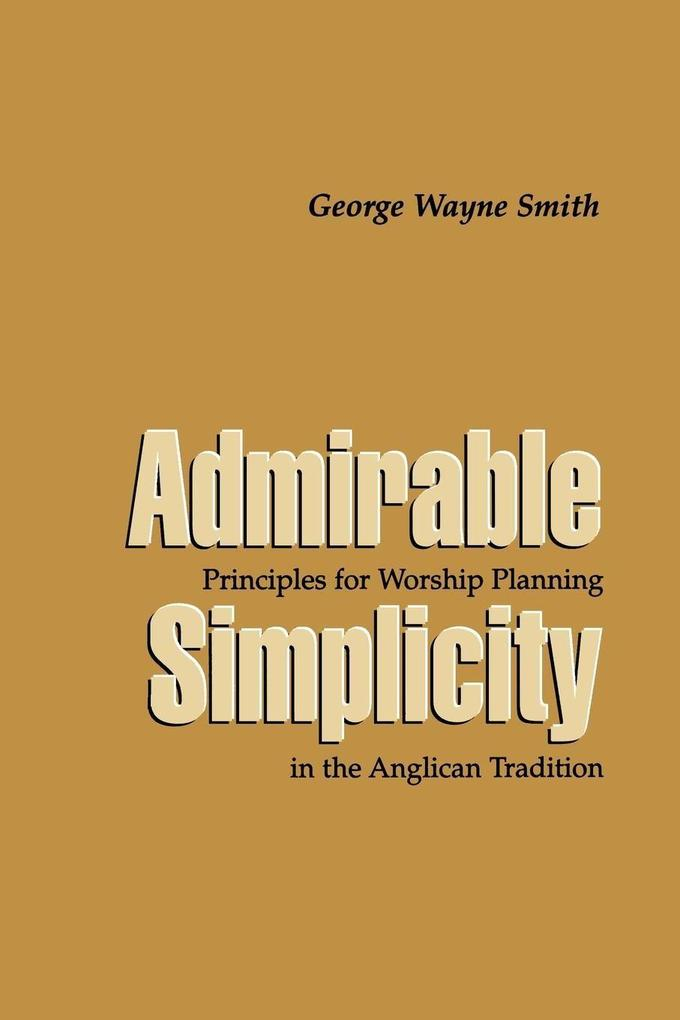 Admirable Simplicity: Principles for Worship Planning in the Anglican Tradition als Taschenbuch