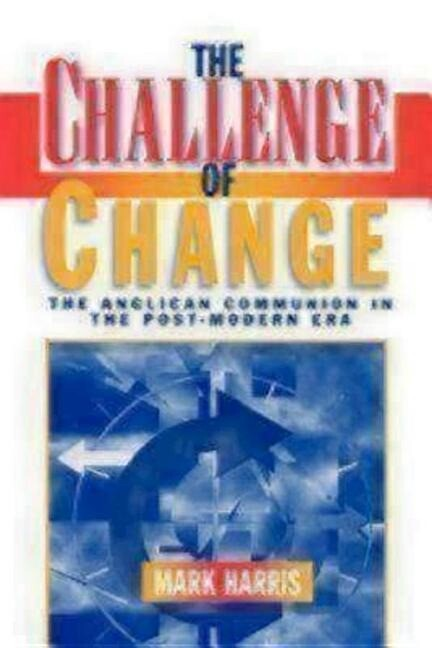The Challenge of Change: The Anglican Communion in the Post-Modern Era als Taschenbuch