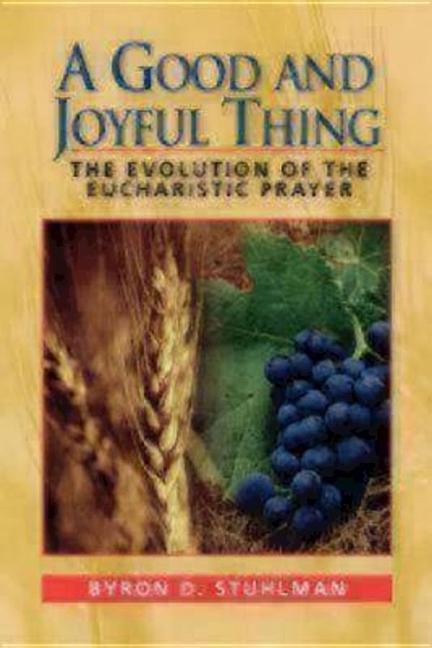 A Good and Joyful Thing: The Evolution of the Eucharistic Prayer als Taschenbuch