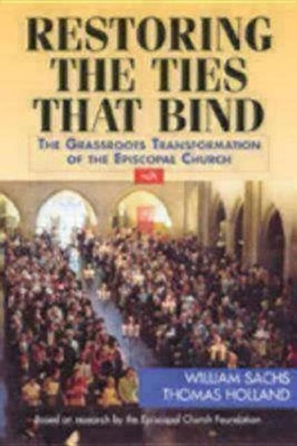 Restoring the Ties That Bind: The Grassroots Transformation of the Episcopal Church als Taschenbuch