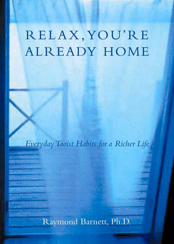Relax, You're Already Home: Everyday Taoist Habits for a Richer Life als Taschenbuch