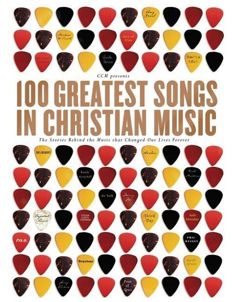 100 Greatest Songs in Christian Music: The Stories Behind the Music That Changed Our Lives Forever als Taschenbuch