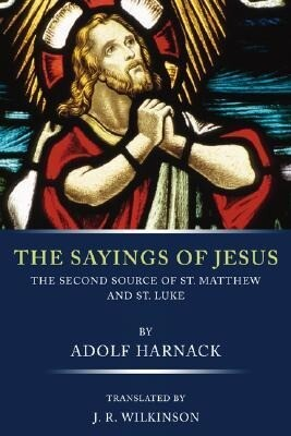 The Sayings of Jesus: The Second Source of St. Matthew and St. Luke als Taschenbuch