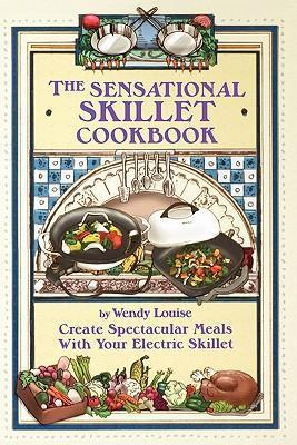 The Sensational Skillet Cookbook: Create Spectacular Meals in Your Electric Skillet als Taschenbuch