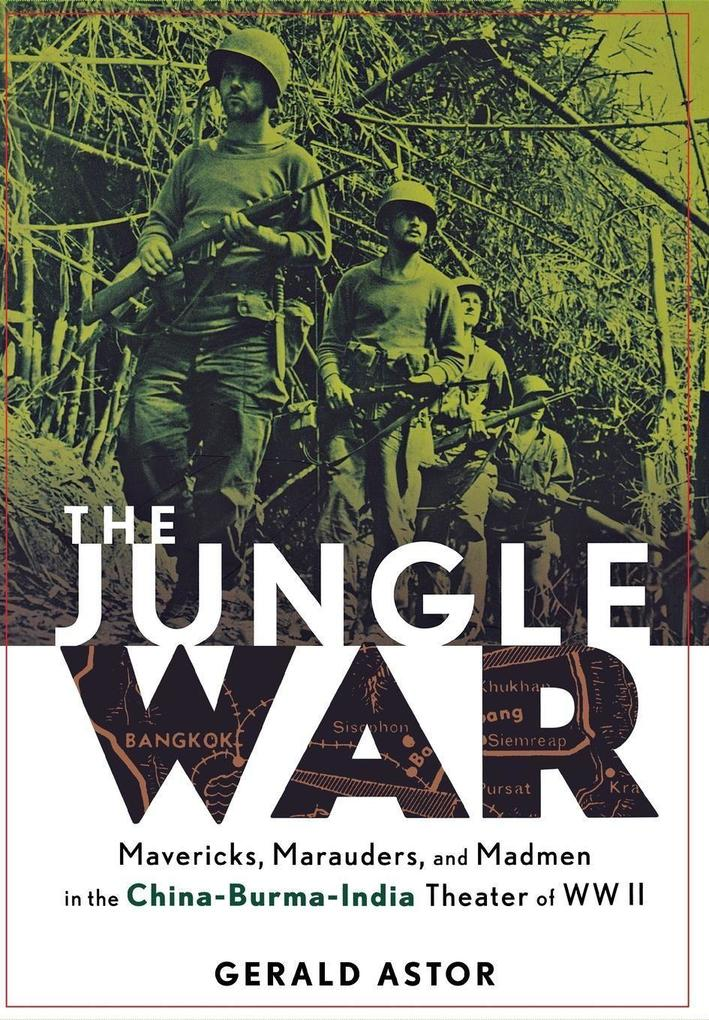 The Jungle War: Mavericks, Marauders and Madmen in the China-Burma-India Theater of World War II als Buch