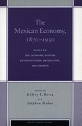 The Mexican Economy, 1870-1930: Essays on the Economic History of Institutions, Revolution, and Growth