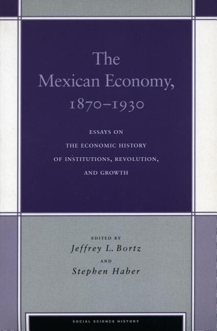 The Mexican Economy, 1870-1930: Essays on the Economic History of Institutions, Revolution, and Growth als Taschenbuch