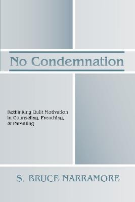 No Condemnation: Rethinking Guilt Motivation in Counseling, Preaching, & Parenting als Taschenbuch