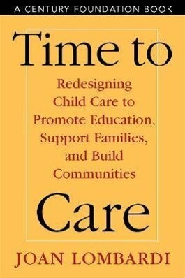 Time to Care: Redesigning Child Care to Promote Education, Support, Families, and Build Communities als Taschenbuch