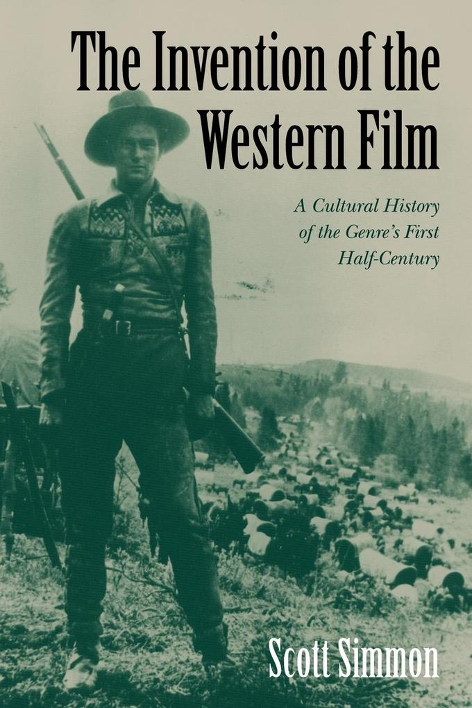 The Invention of the Western Film: A Cultural History of the Genre's First Half Century als Buch