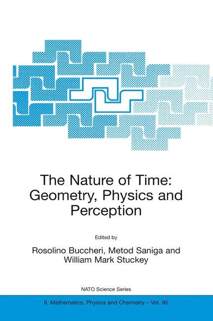 The Nature of Time: Geometry, Physics and Perception als Buch