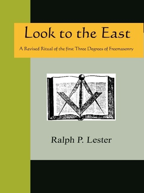 LOOK TO THE EAST - A Revised Ritual of the First Three Degrees of Freemasonry als Buch