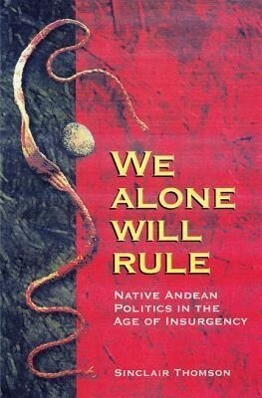 We Alone Will Rule: Native Andean Politics in the Age of Insurgency als Taschenbuch