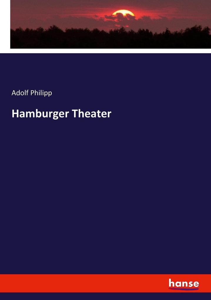 Hamburger Theater als Buch von Adolf Philipp