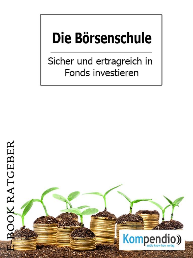 Die Börsenschule - Sicher und ertragreich in Fonds investieren als eBook epub
