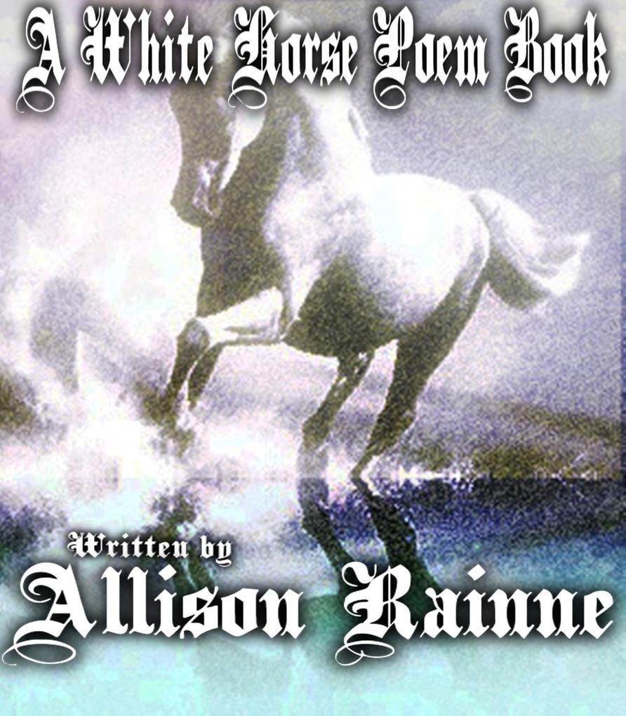 A White Horse Poem Book (Wild Horse Series, #2)...