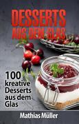 Desserts aus dem Glas - 100 kreative Desserts aus dem Glas mit Thermomix