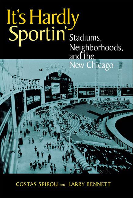 It's Hardly Sportin': Stadiums, Neighborhoods, and the New Chicago als Taschenbuch