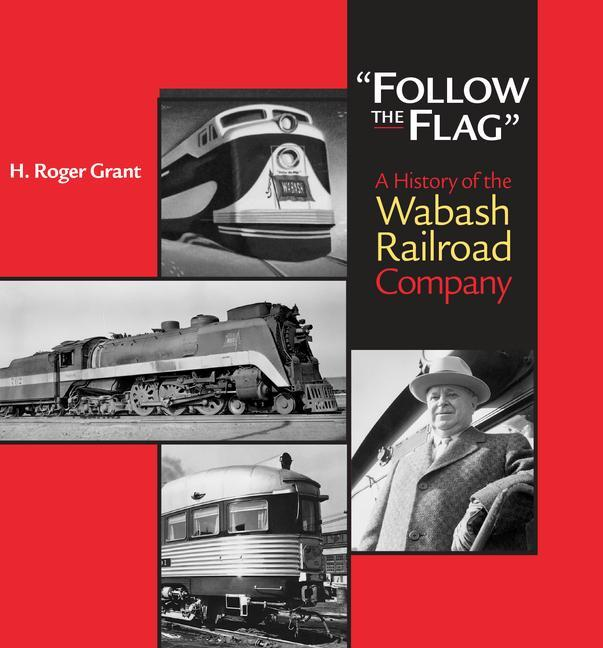 """Follow the Flag"": A History of the Wabash Railroad Company als Buch"