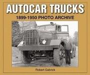 Autocar Trucks: 1899-1950 Photo Archive