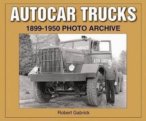 Autocar Trucks: 1899-1950 Photo Archive als Taschenbuch