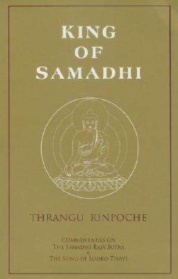 King of Samadhi: Commentaries on the Samadhi Raja Sutra & the Song of Lodro Thaye als Taschenbuch