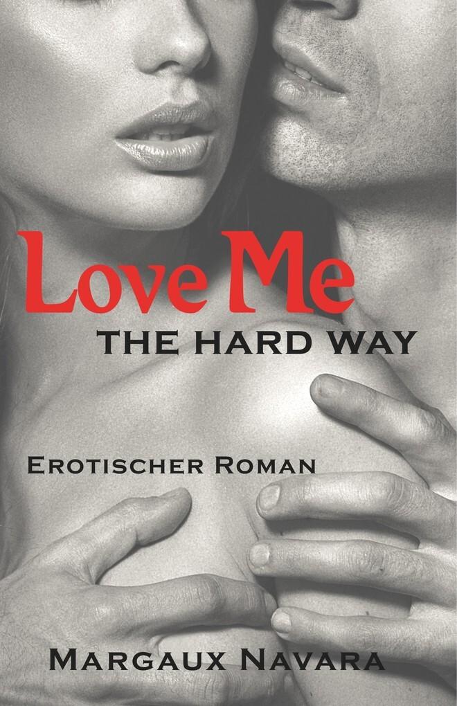 Love Me - The Hard Way als eBook