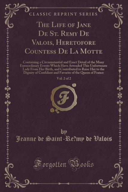 The Life of Jane De St. Remy De Valois, Heretof...