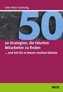 50 Strategien, die falschen Mitarbeiter zu finden ... und wie Sie es besser machen können