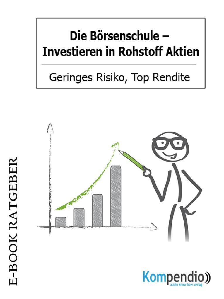 Die Börsenschule: Investieren in Rohstoff Aktien als eBook