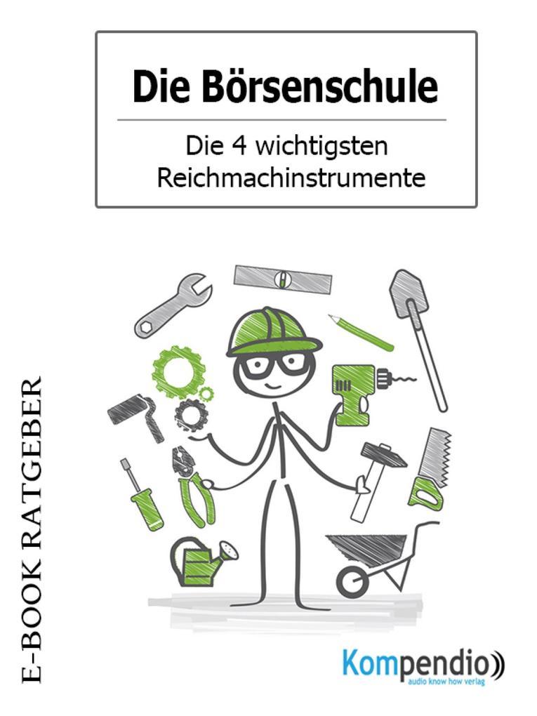 Die Börsenschule - Die 4 wichtigsten Reichmachinstrumente als eBook epub