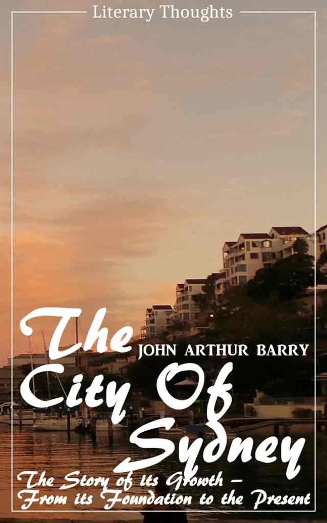 The City of Sydney (John Arthur Barry) - fully illustrated - (Literary Thoughts Edition) als eBook epub