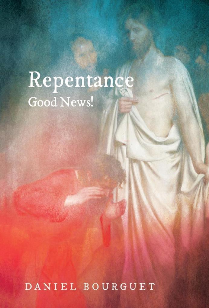 Repentance-Good News! als Buch von Daniel Bourguet