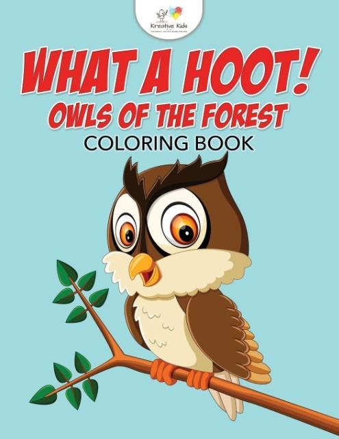 What a Hoot! Owls of the Forest Coloring Book a...