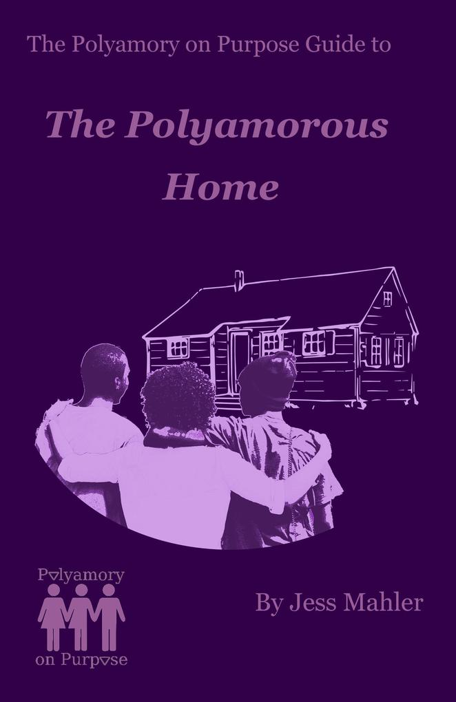 The Polyamorous Home (The Polyamory on Purpose ...
